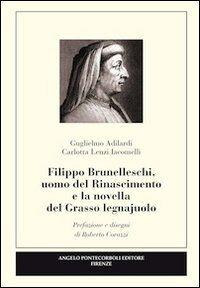 Filippo Brunelleschi, uomo del Rinascimento e la novella del grasso legnajuolo