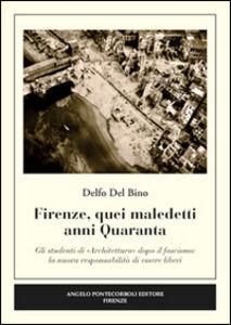 Firenze, quei maledetti anni Quaranta. Gli studenti di «architettura» dopo il fascismo. La nuova responsabilità di essere liberi