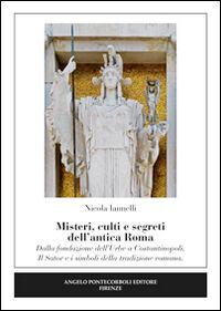 Misteri, culti e segreti dell'antica Roma. Dalla fondazione dell'Urbe a Costantinopoli. Il Sator e i simboli della tradizione romana
