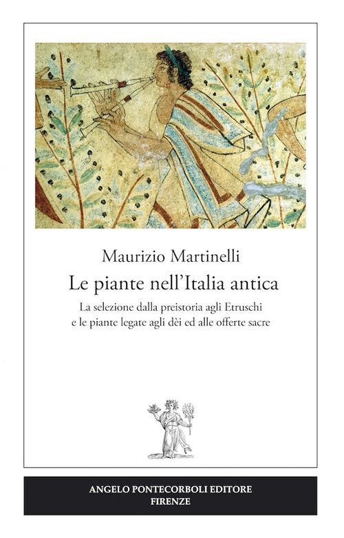 Le piante nell'Italia antica. La selezione dalla preistoria agli etruschi e le piante legate agli dèi ed alle offerte sacre