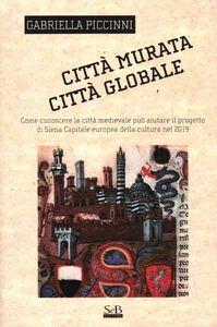 Città murata, città globale. Come conoscere la città medievale può aiutare il progetto di Siena capitale europea della cultura nel 2019