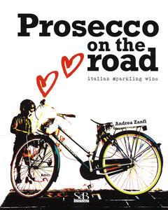 Prosecco on the road. Ediz. italiana