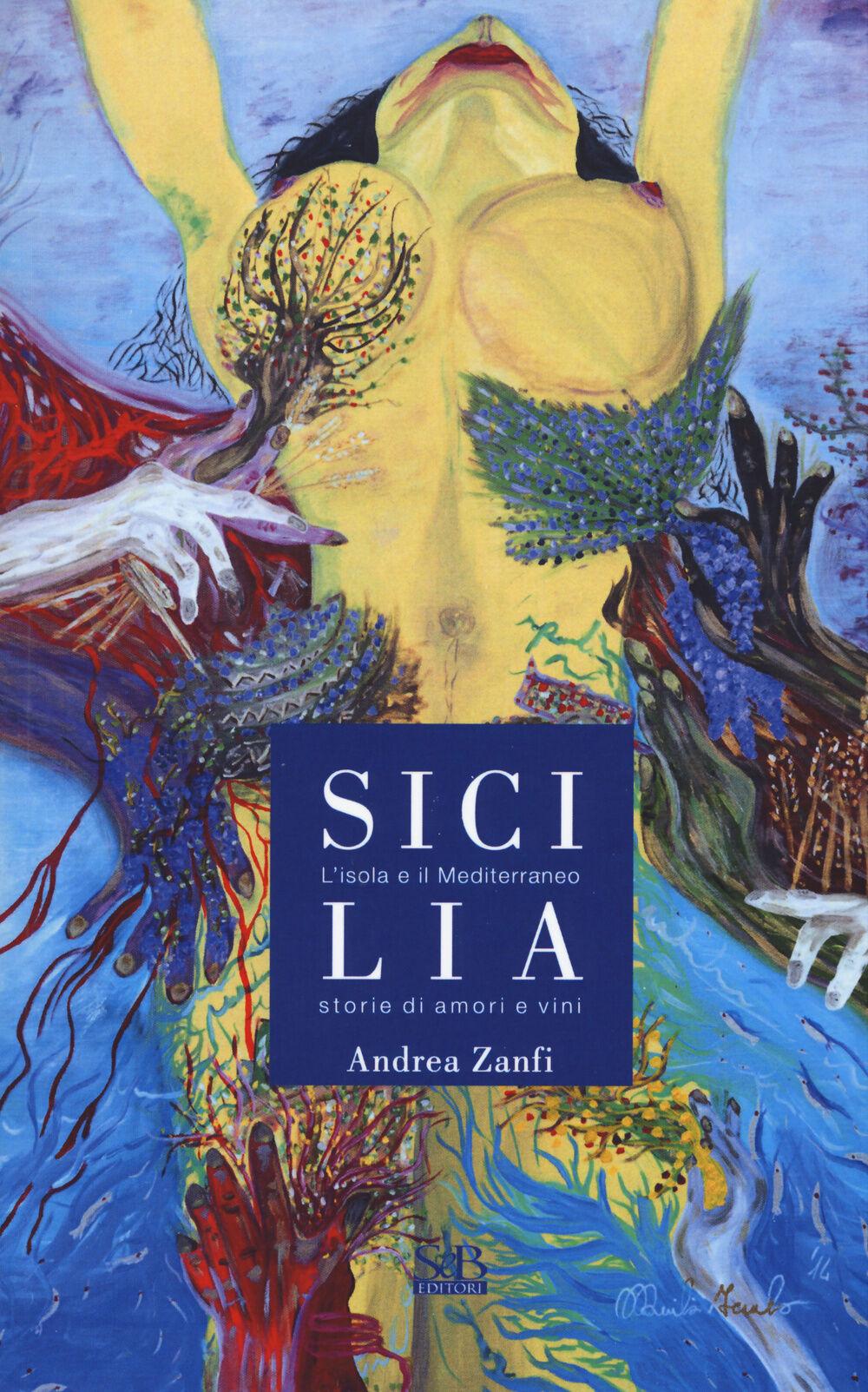 Sicilia. L'isola e il Mediterraneo. Storie di amori e vini