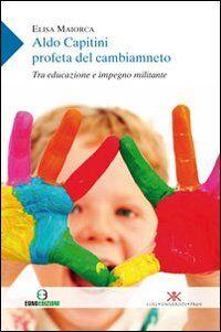 Aldo Capitini profeta del cambiamento. Tra educazione e impegno militante