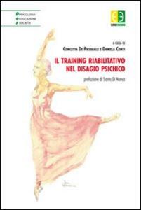 Libro Il training riabilitativo nel disagio psichico Concetta De Pasquale , Daniela Conti