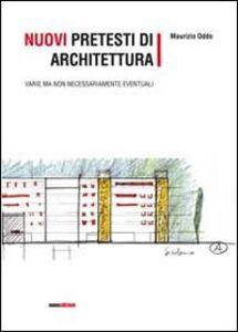 Nuovi pretesti di architettura. Varie ma non necessariamente eventuali