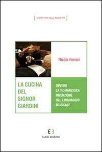 La cucina del signor Giardini ovvero la romanzesca invenzione del linguaggio musicale
