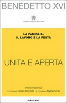 «Unita e aperta». La famiglia: il lavoro e la festa - Benedetto XVI (Joseph Ratzinger) - copertina