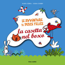 Le avventure di pesce felice. La casetta nel bosco. Ediz. illustrata - Nadia Cumbo,Maria Serra - ebook