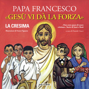 Gesù vi dà la forza. La Cresima - Francesco (Jorge Mario Bergoglio) - copertina