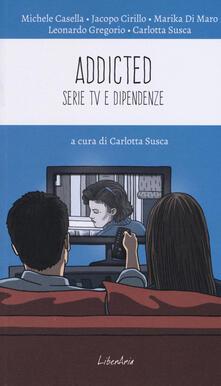 Addicted. Serie tv e dipendenze - Michele Casella,Jacopo Cirillo,Marika Di Maro - copertina