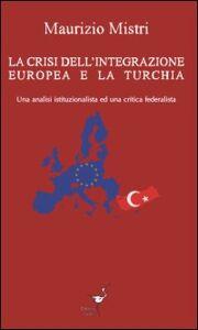 La crisi dell'integrazione europea e la Turchia. Una analisi istituzionalista ed una critica federalista