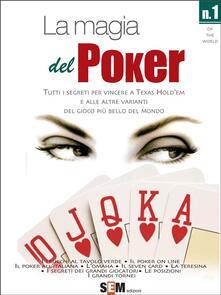 La magia del poker. Tutti i segreti per vincere a texas Hold'em e alle altre varianti del gioco più bello del mondo - Esmeralda Sal - ebook