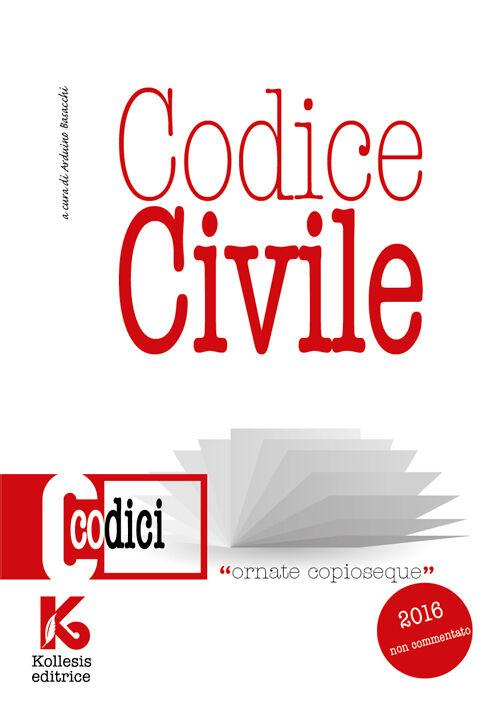 Codice civile 2016 non commentato. Il nuovo codice civile aggiornato