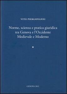 Norme, scienza e pratica giuridica tra Genova e l'Occidente medievale e moderno. Ediz. italiana e inglese
