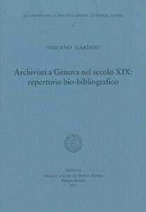 Archivisti a Genova nel secolo XIX. Repertorio bio-bibliografico