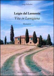 Luigin dal Lanternin. Vita in Lunigiana