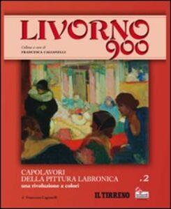 Livorno 900. Vol. 2: Capolavori della pittura labronica. Una rivoluzione a colori.