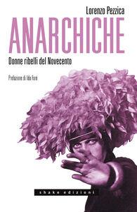 Ebook Anarchiche. Donne ribelli del Novecento Pezzica, Lorenzo