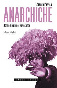 Anarchiche. Donne ribelli del Novecento - Lorenzo Pezzica - ebook