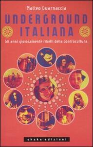 Underground italiana. Gli anni gioiosamente ribelli della controcultura - Matteo Guarnaccia - copertina