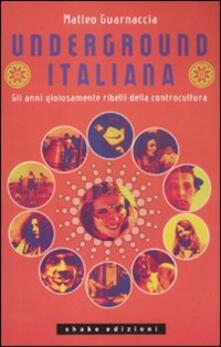 Underground italiana. Gli anni gioiosamente ribelli della controcultura.pdf