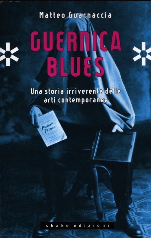Image of Guernica blues. Una storia irriverente delle arti contemporanee