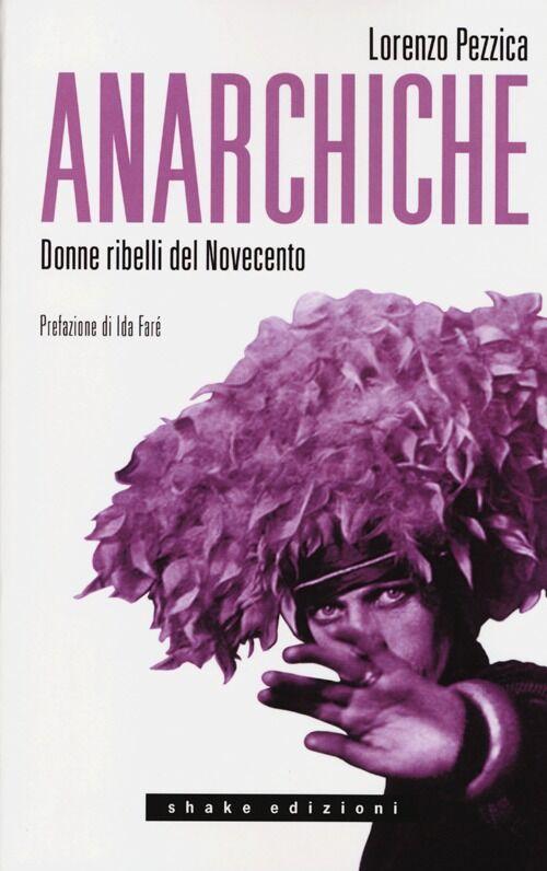 Anarchiche. Donne ribelli del Novecento