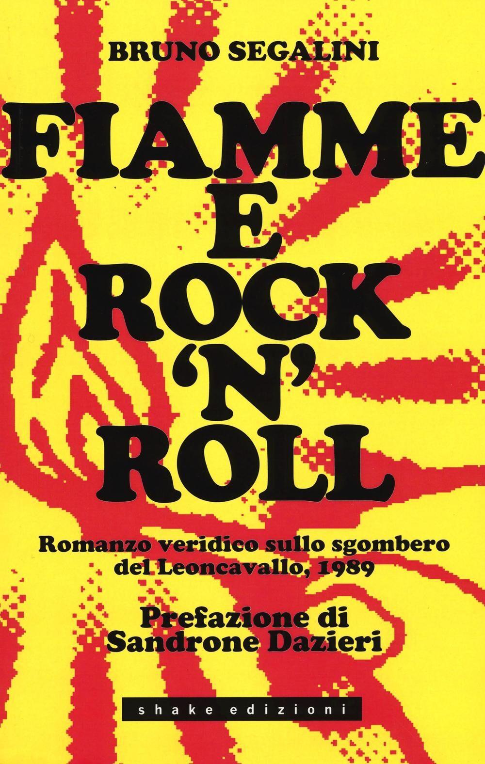 Fiamme e rock'n roll. Romanzo veridico sullo sgombero del Leoncavallo, 1989