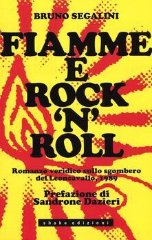 Fiamme e rock'n roll. Romanzo veridico sullo sgombero del Leoncavallo, 1989 - Bruno Segalini - copertina