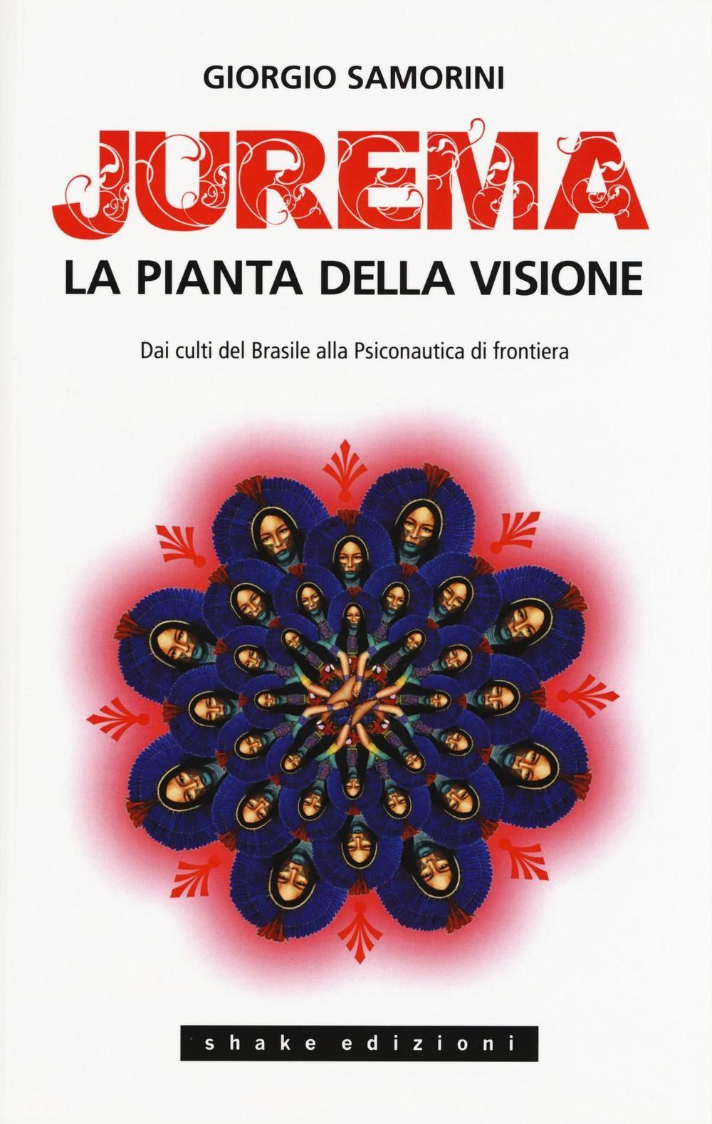 Jurema. La pianta della visione. Dai culti del Brasile alla psiconautica di frontiera