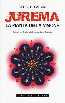 Fondazionesergioperlamusica.it Jurema. La pianta della visione. Dai culti del Brasile alla psiconautica di frontiera Image