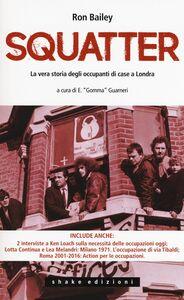 Libro Gli squatter. La vera storia degli occupanti di case di Londra Ron Bailey