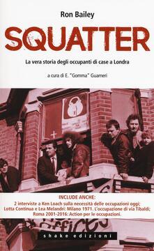 Gli squatter. La vera storia degli occupanti di case di Londra - Ron Bailey - copertina