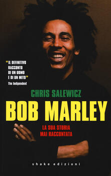 Bob Marley. La sua storia mai raccontata - Chris Salewicz - copertina