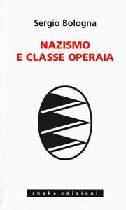Nazismo e classe operaia 1933-1993 - Sergio Bologna - copertina