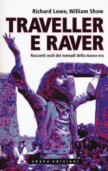 Traveller e raver. Racconti orali dei nomadi della nuova era - Richard Lowe,William Shaw - copertina