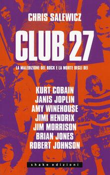 Club 27. La maledizione del rock e la morte degli dei - Chris Salewicz - copertina