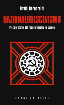 Nazionalbolscevismo. Piccola storia del rossobrunismo in Europa - David Bernardini - copertina