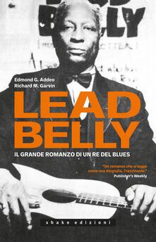 Leadbelly. Il grande romanzo di un re del blues - Edmond G. Addeo,Richard M. Garvin - copertina