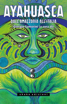 Ayahuasca. Dall'Amazzonia all'Italia - copertina