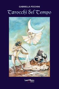 Tarocchi Del Tempo Ediz Illustrata Con 22 Carte Gabriella Pochini Libro Lanterna Magica Ibs