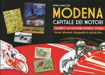 Modena capitale dei motori. Quando la passione diventa storia. Ferrari, Maserati, Stanguellini & tutti gli altri