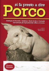 Si fa presto a dire porco. Proverbi, sentenze e modi di dire sull'animale più ingiustamente vilipeso del mondo