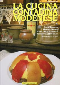 Cucina contadina modenese. Vol. 4: Torte, creme, ciambelle, semifreddi, crostate, dolci al cucchiaio, marmellate & liquori fatti in casa.