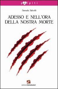 Adesso e nell'ora della nostra morte - Samuela Salvotti - copertina
