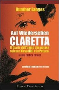 Auf Wiedersehen Claretta. Il diario dell'uomo che poteva salvare Mussolini e la Petacci
