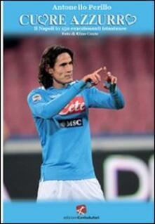 Cuore azzurro. Il Napoli in 150 emozionanti istantanee - Antonello Perillo - copertina