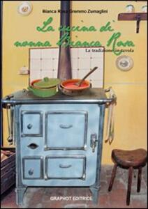 La cucina di nonna Bianca Rosa. La tradizione in tavola