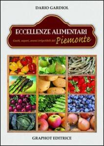 Eccellenze alimentari. Gusti, sapori, aromi del Piemonte